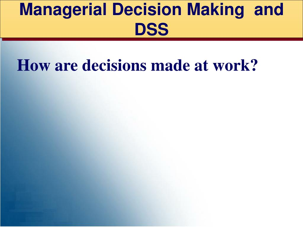 Managerial Decision Making  and DSS
