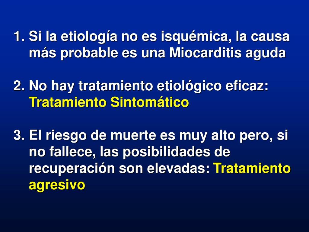 Si la etiología no es isquémica, la causa más probable es una Miocarditis aguda