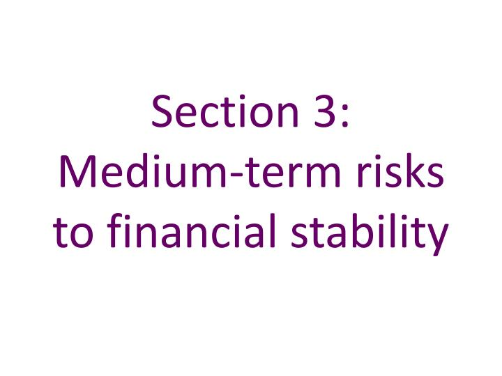 Section 3 medium term risks to financial stability