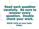 read each question carefully be sure to answer every question double check your work