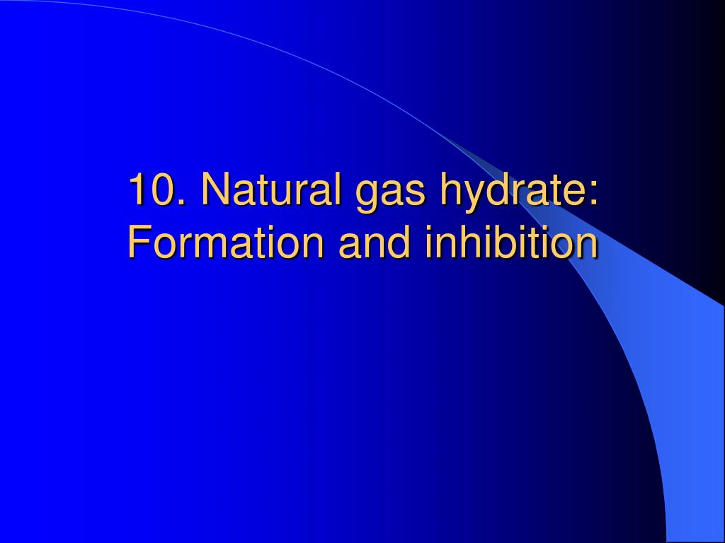 10. Natural gas hydrate: Formation and inhibition