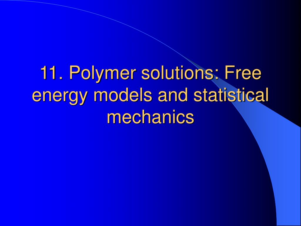 11. Polymer solutions: Free energy models and statistical mechanics
