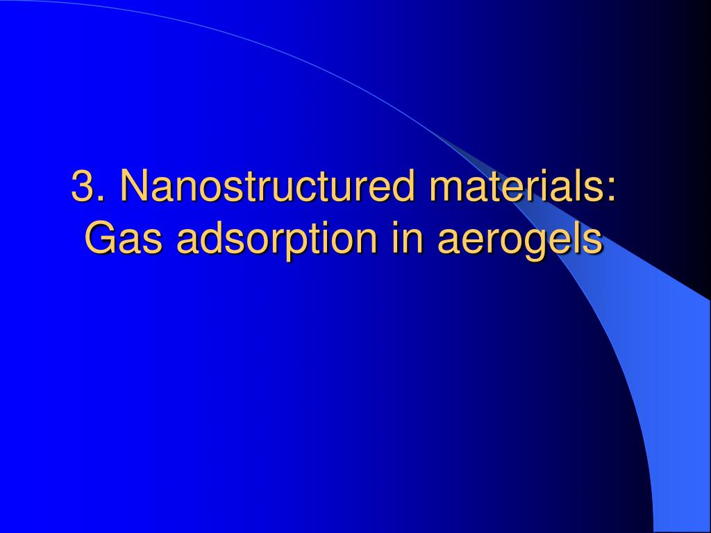 3. Nanostructured materials: Gas adsorption in aerogels