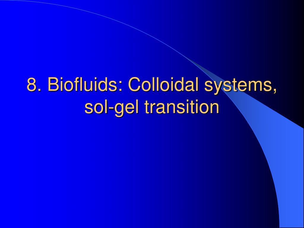 8. Biofluids: Colloidal systems, sol-gel transition