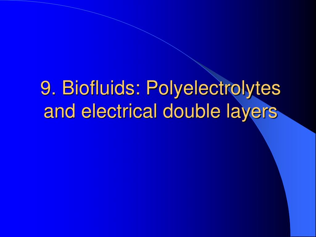 9. Biofluids: Polyelectrolytes and electrical double layers