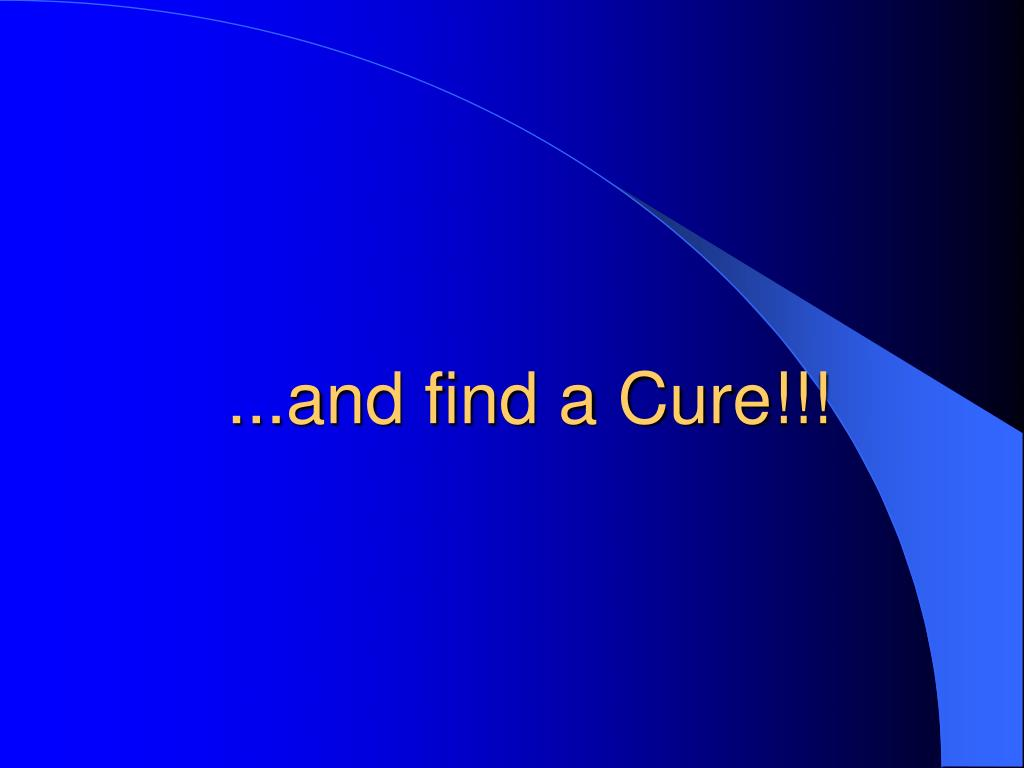 ...and find a Cure!!!