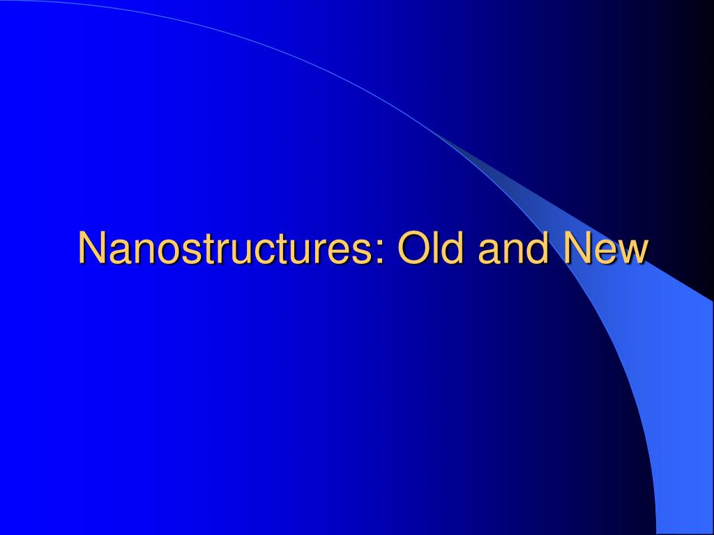 Nanostructures: Old and New