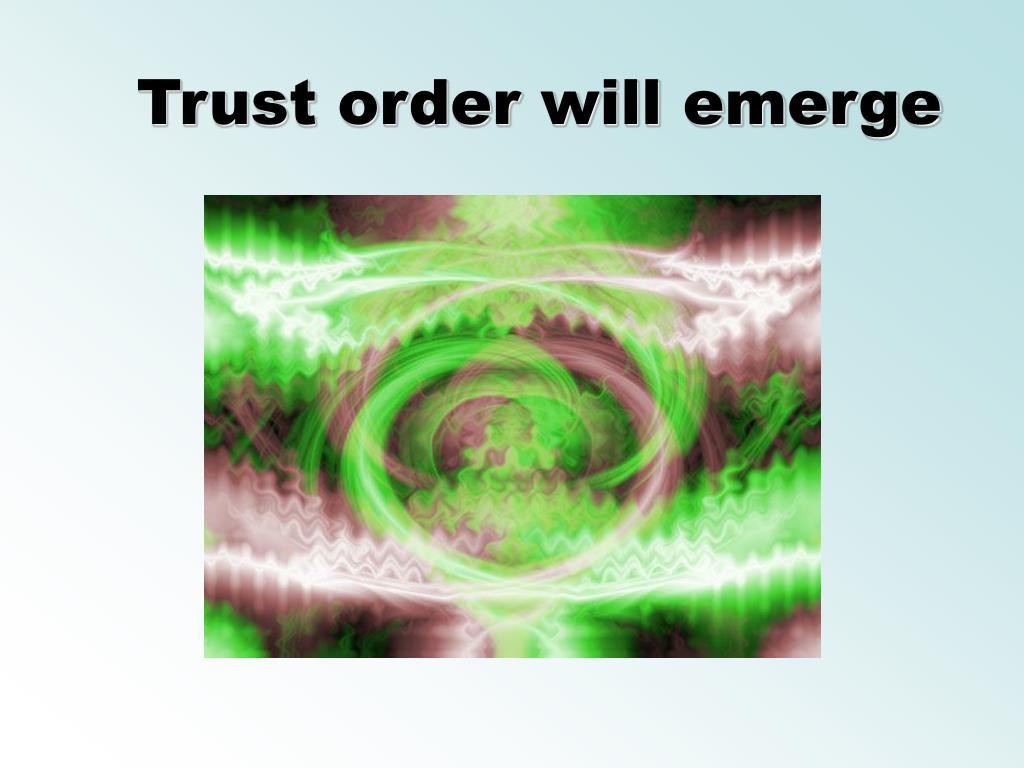Trust order will emerge