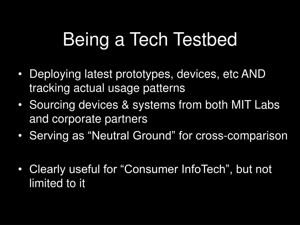 Being a Tech Testbed