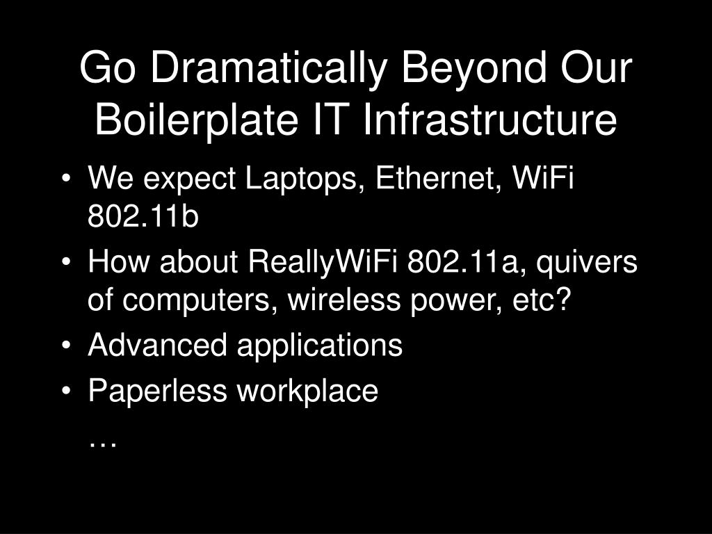 Go Dramatically Beyond Our Boilerplate IT Infrastructure