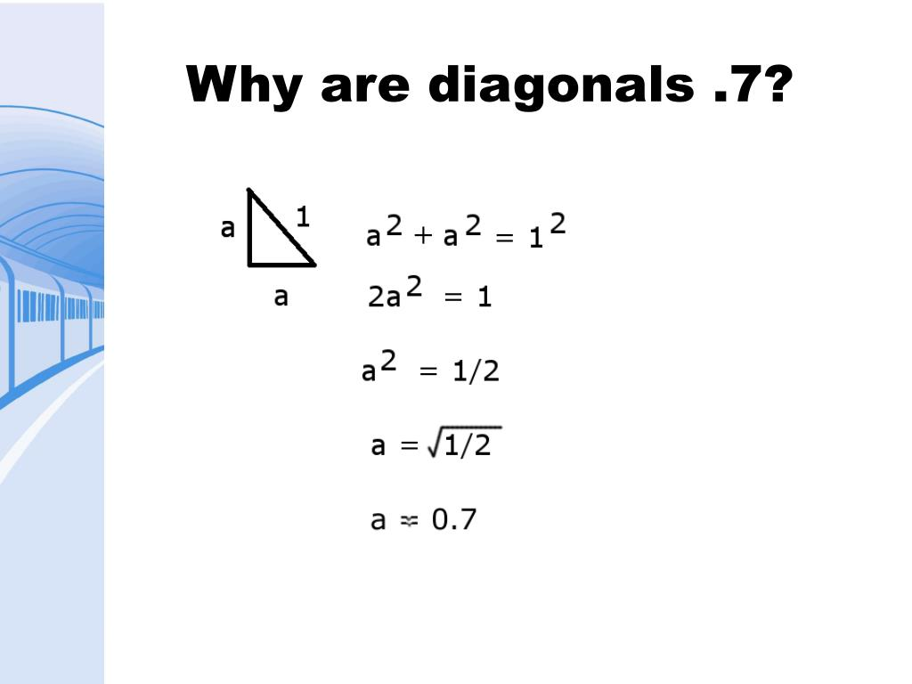 Why are diagonals .7?
