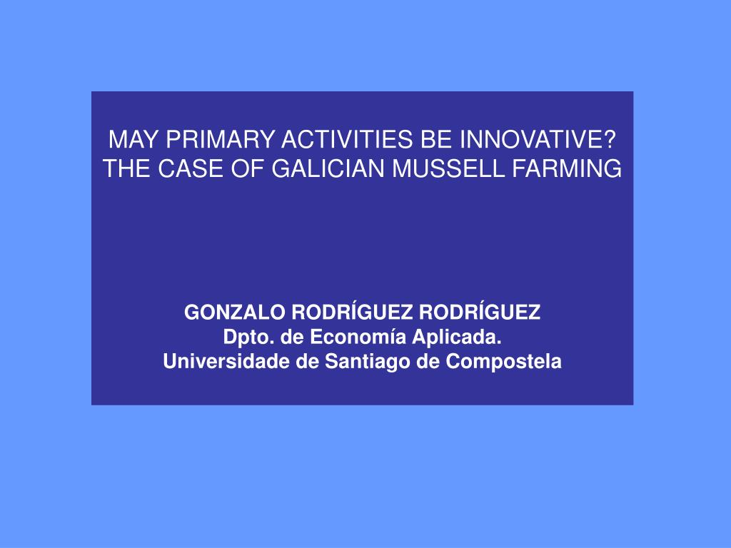 MAY PRIMARY ACTIVITIES BE INNOVATIVE? THE CASE OF GALICIAN MUSSELL FARMING