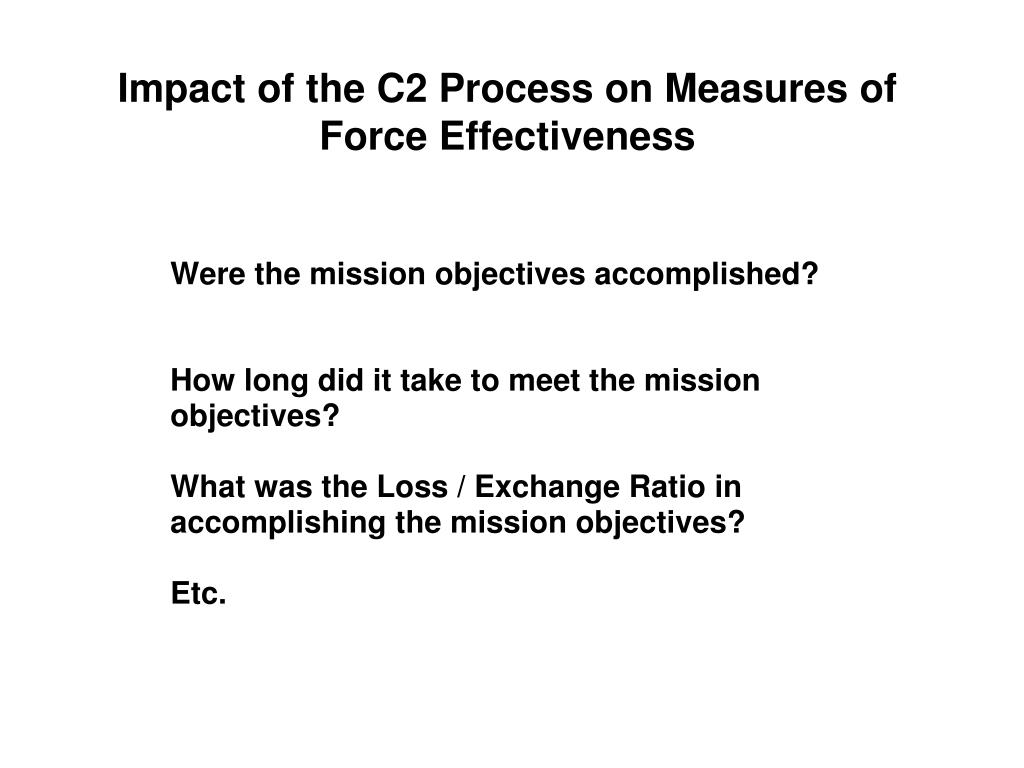 Impact of the C2 Process on Measures of Force Effectiveness