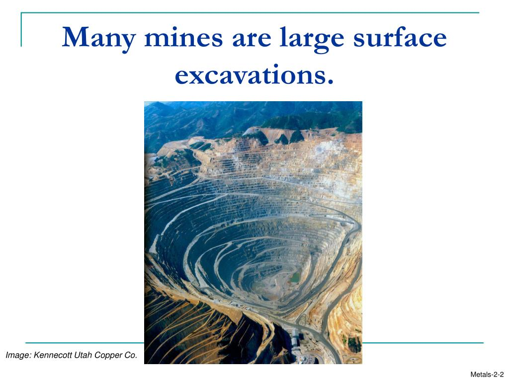 Many mines are large surface excavations.