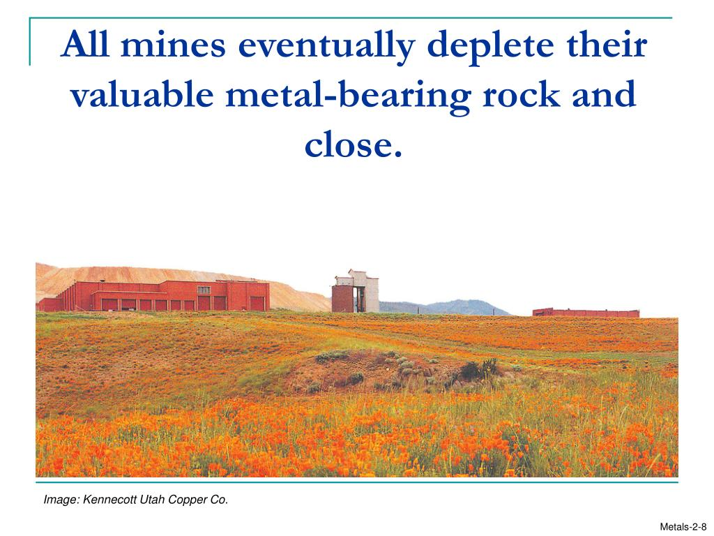 All mines eventually deplete their valuable metal-bearing rock and close.