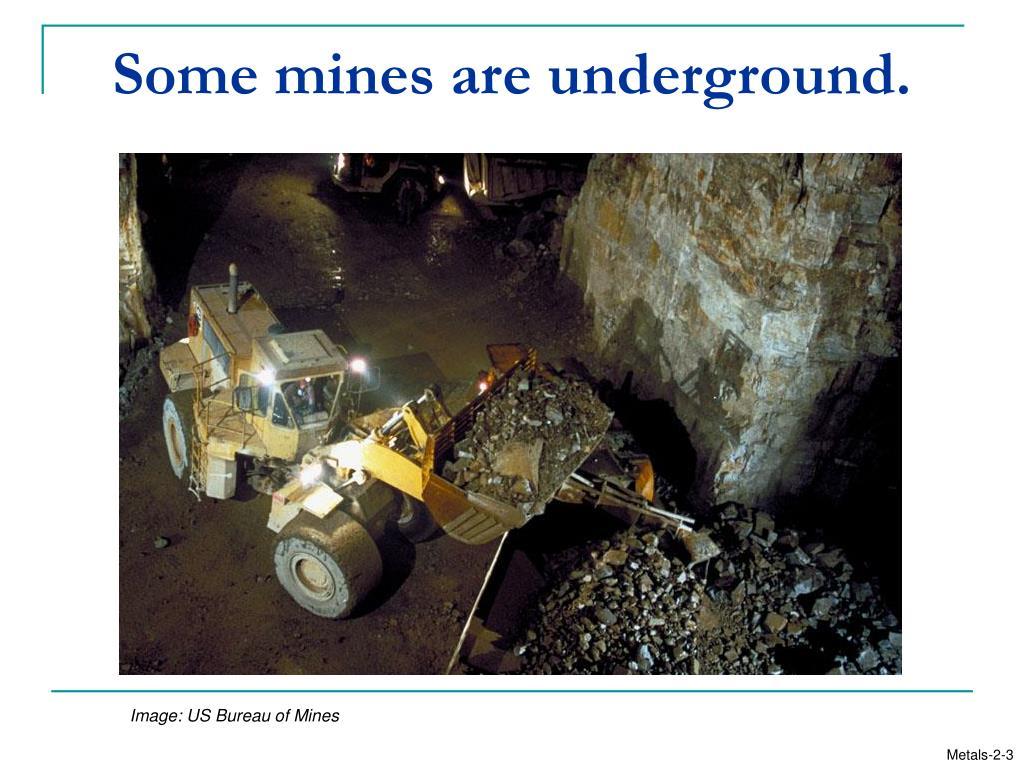 Some mines are underground.