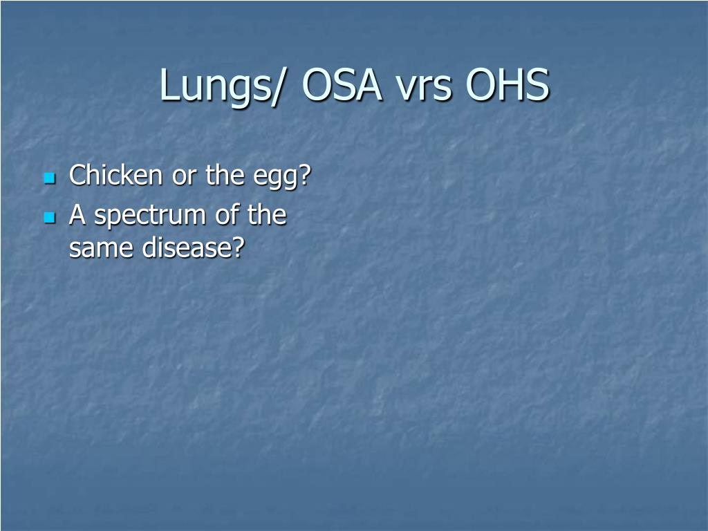 Lungs/ OSA vrs OHS
