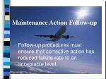 maintenance action follow up