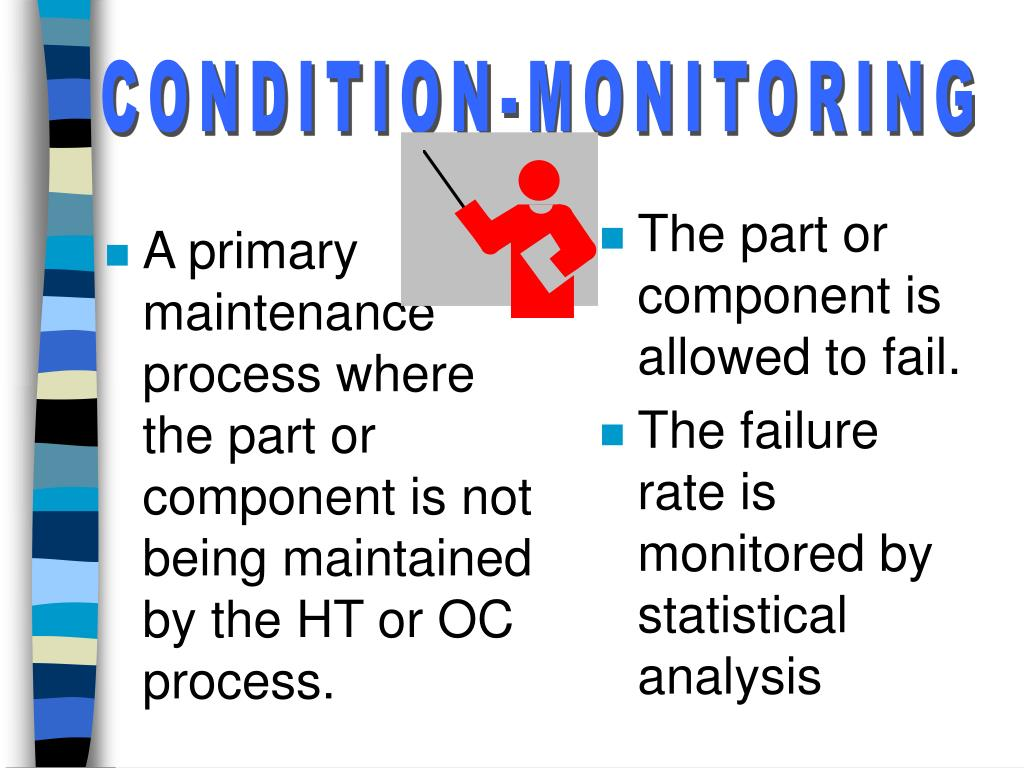 A primary  maintenance process where the part or component is not being maintained by the HT or OC process.