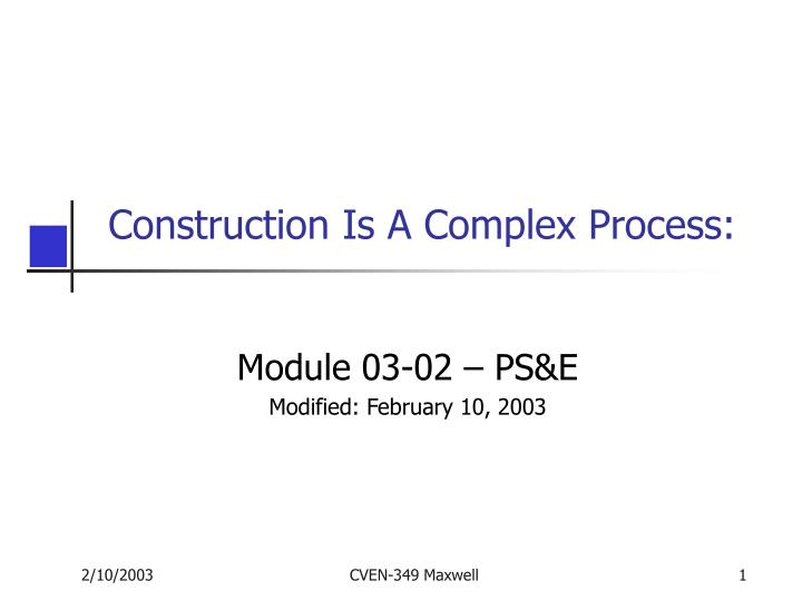 Construction is a complex process