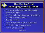 how can you avoid stereotyping people by gender