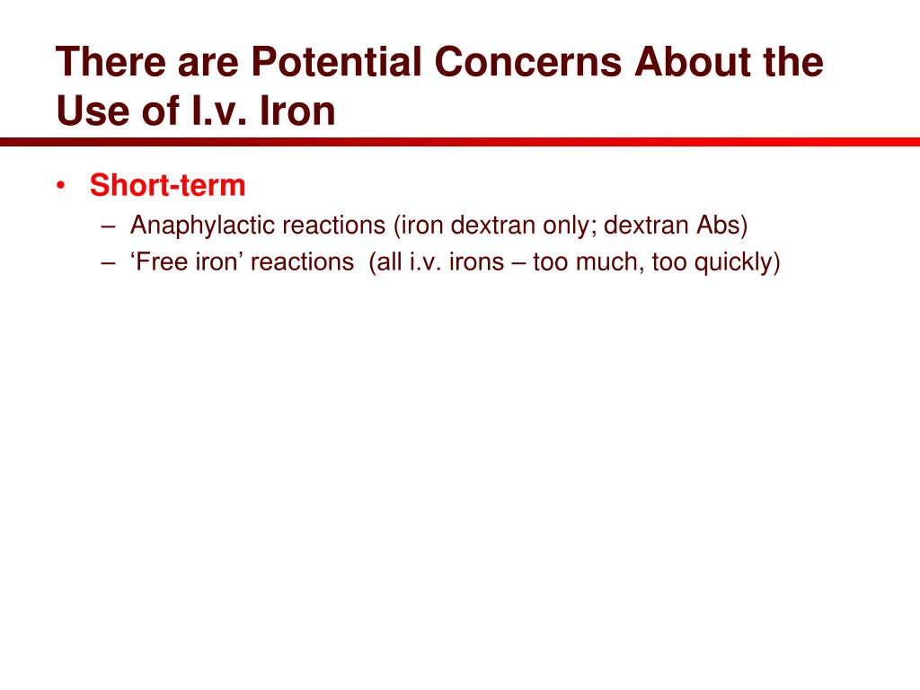 There are Potential Concerns About the Use of I.v. Iron