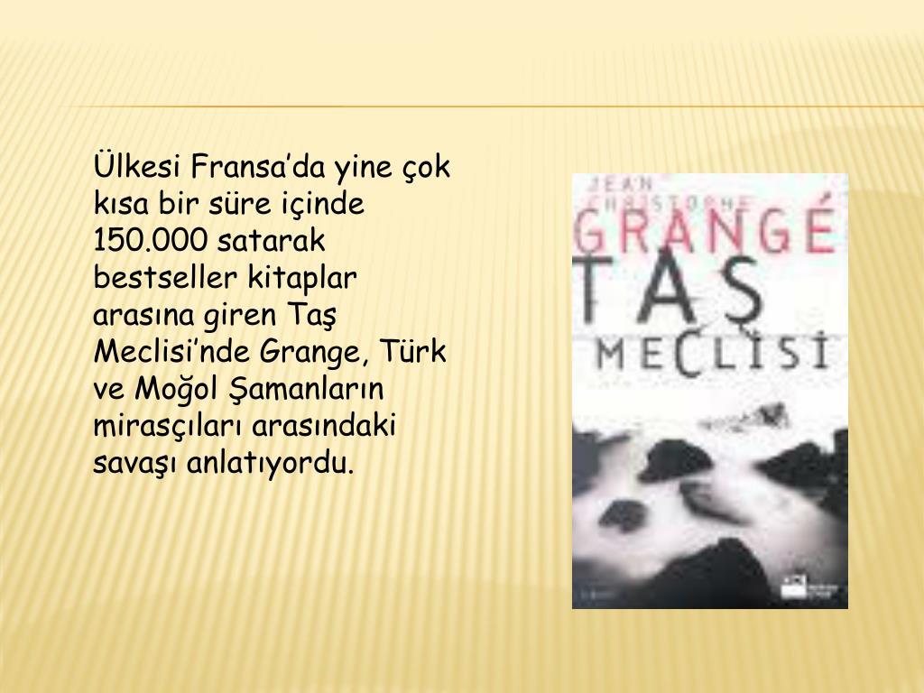 Ülkesi Fransa'da yine çok kısa bir süre içinde 150.000 satarak bestseller kitaplar arasına giren Taş Meclisi'nde Grange, Türk ve Moğol Şamanların mirasçıları arasındaki savaşı anlatıyordu.