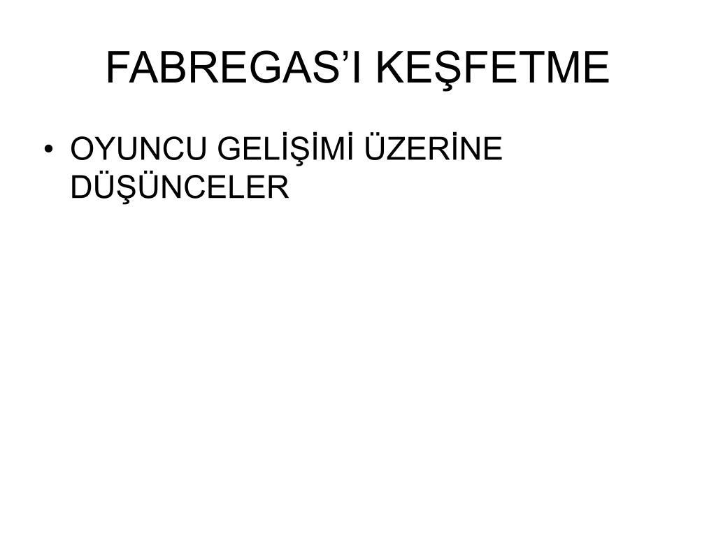 FABREGAS'I KEŞFETME