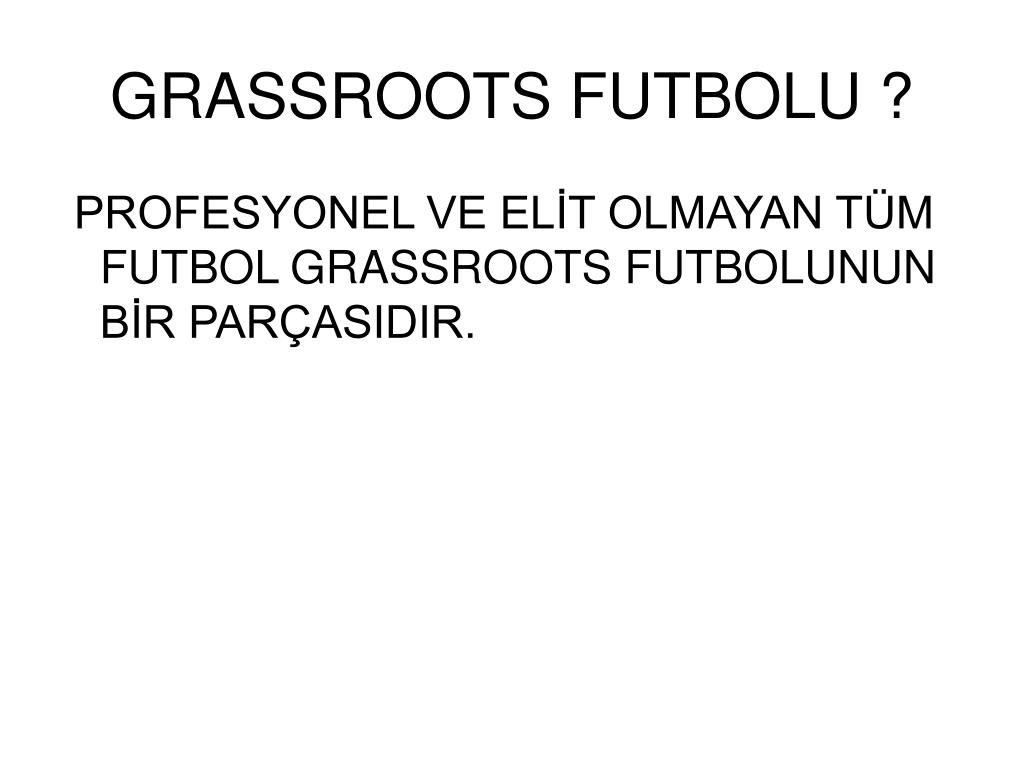 GRASSROOTS FUTBOLU ?