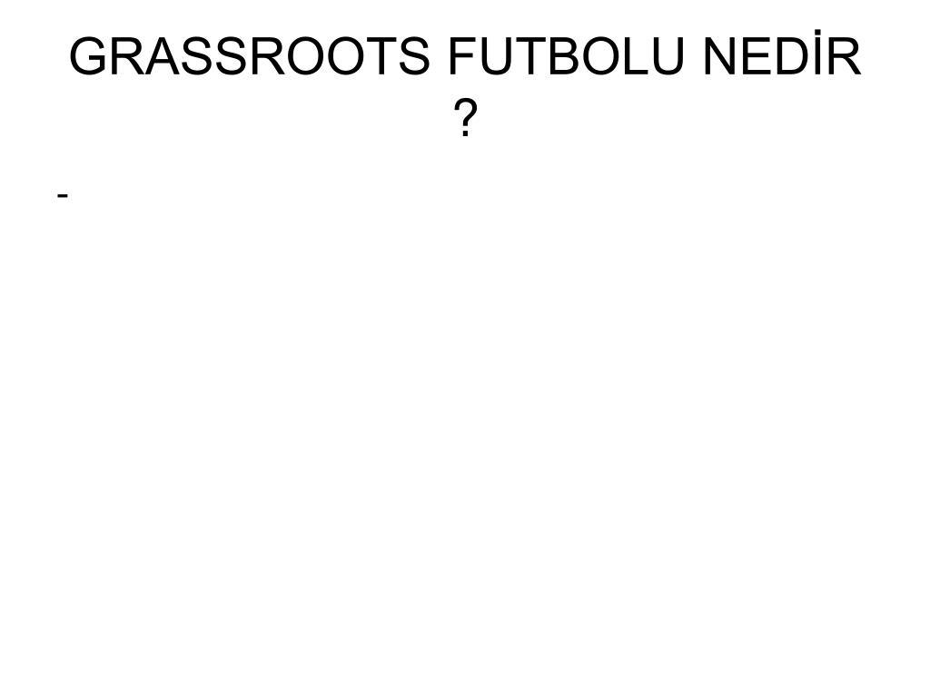 GRASSROOTS FUTBOLU NEDİR ?