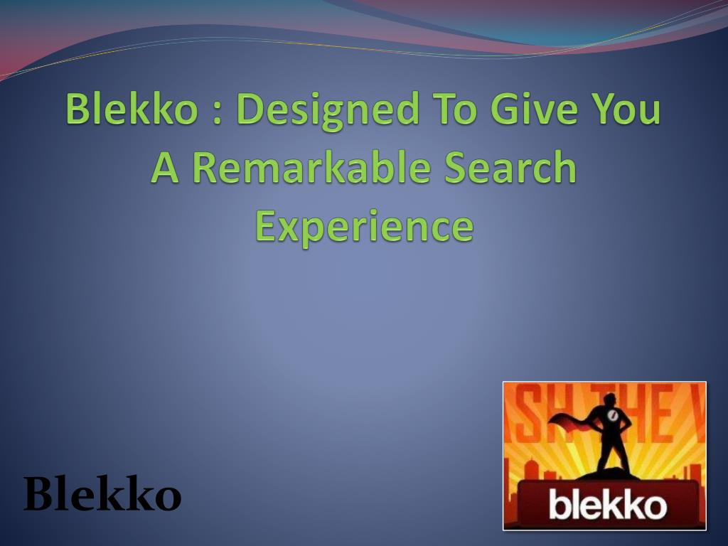 blekko designed to give you a remarkable search experience