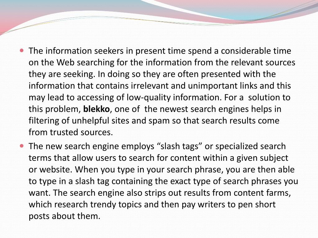 The information seekers in present time spend a considerable time on the Web searching for the information from the relevant sources they are seeking. In doing so they are often presented with the information that contains irrelevant and unimportant links and this may lead to accessing of low-quality information. For a  solution to this problem,