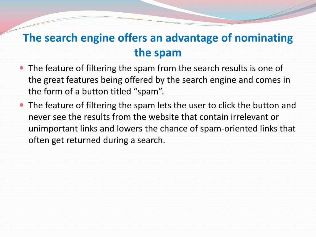 The search engine offers an advantage of nominating the spam