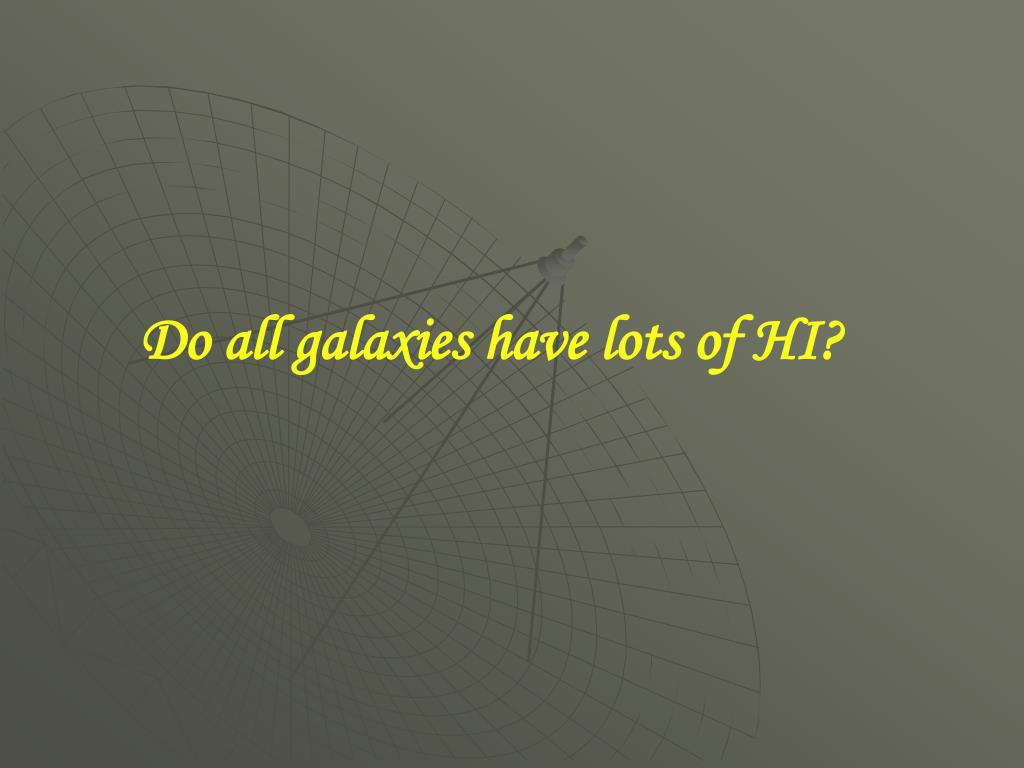 Do all galaxies have lots of HI?