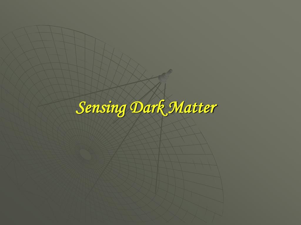 Sensing Dark Matter