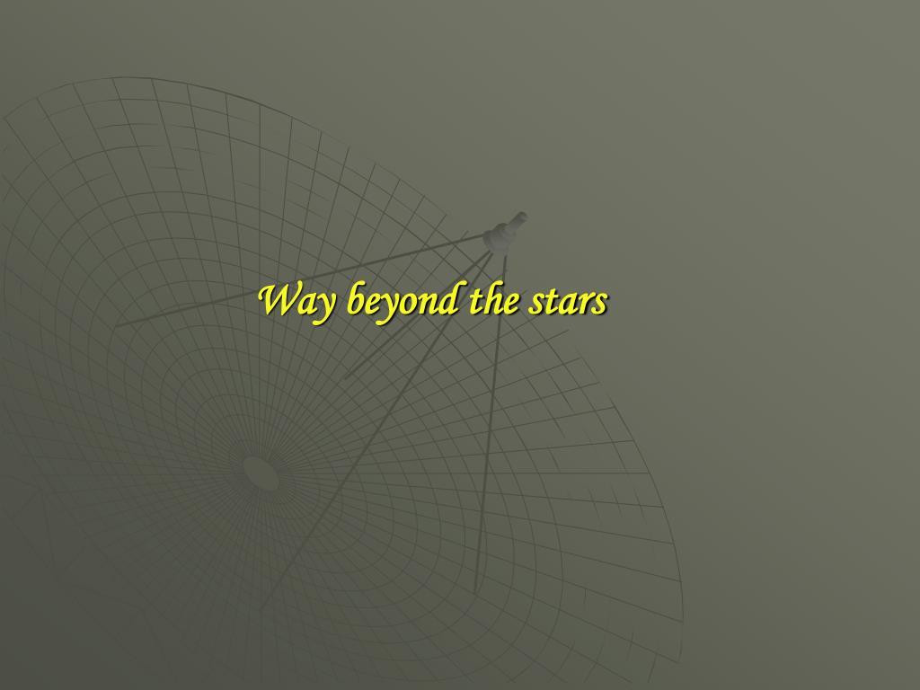 Way beyond the stars
