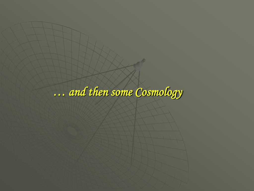 … and then some Cosmology