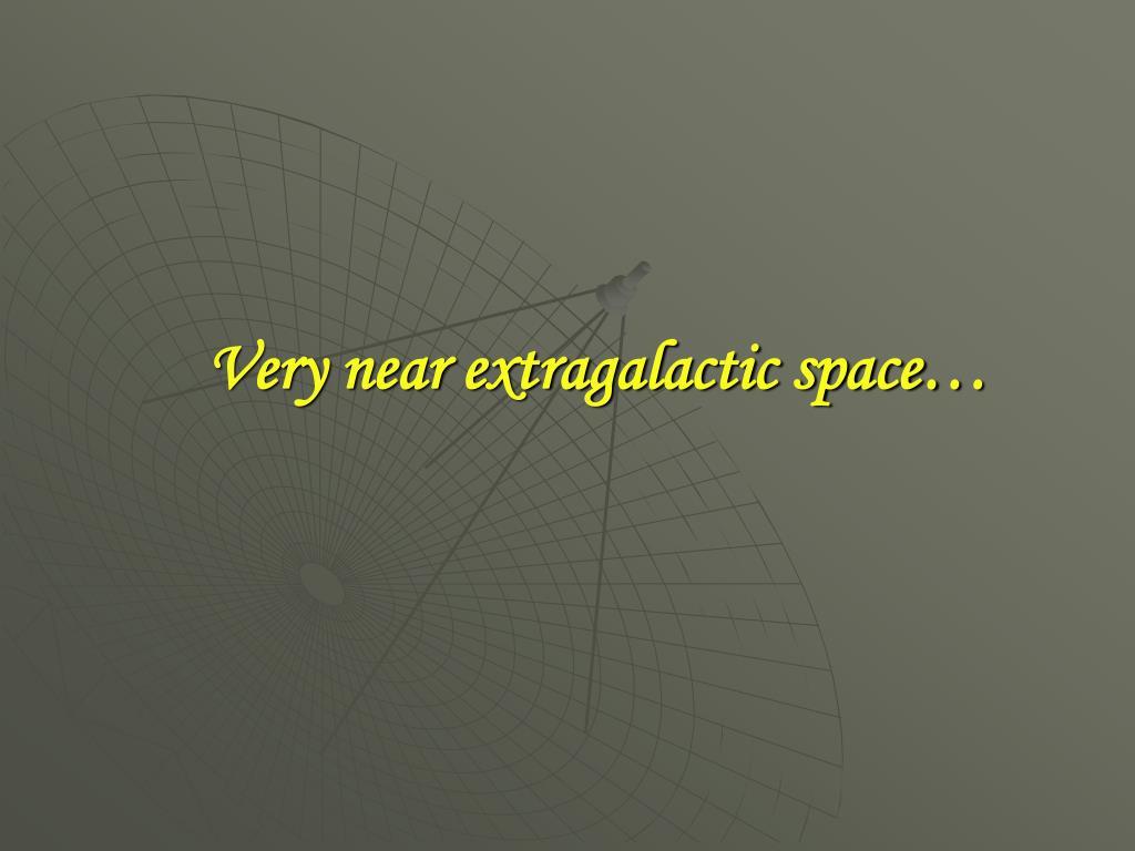 Very near extragalactic space…