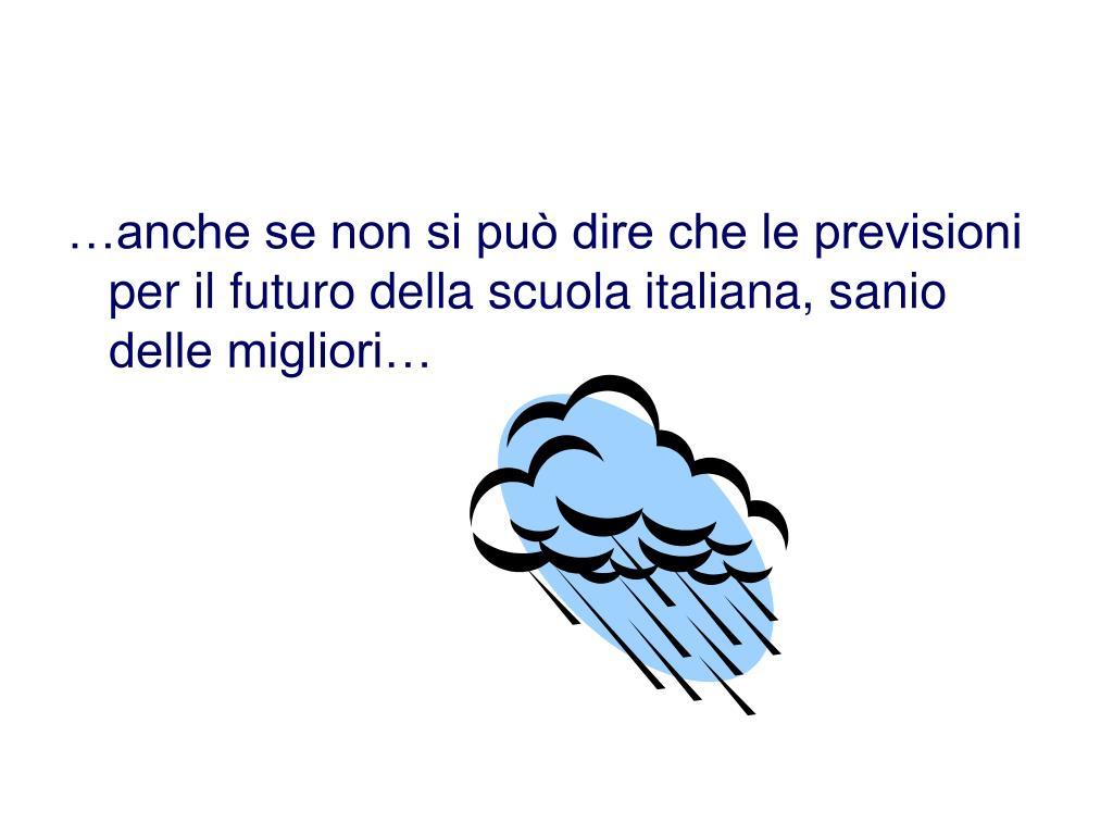…anche se non si può dire che le previsioni per il futuro della scuola italiana, sanio delle migliori…