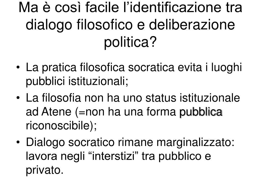 Ma è così facile l'identificazione tra dialogo filosofico e deliberazione politica?
