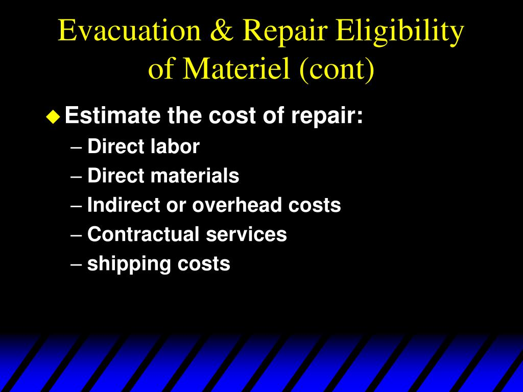 Evacuation & Repair Eligibility of Materiel (cont)