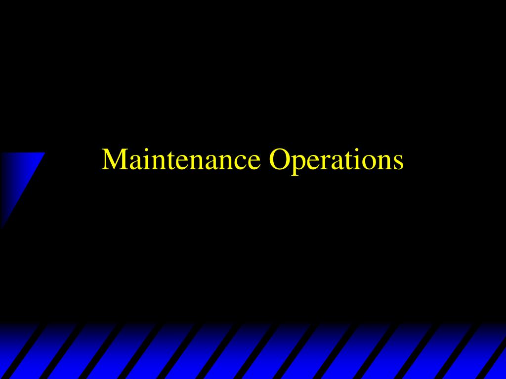 Maintenance Operations