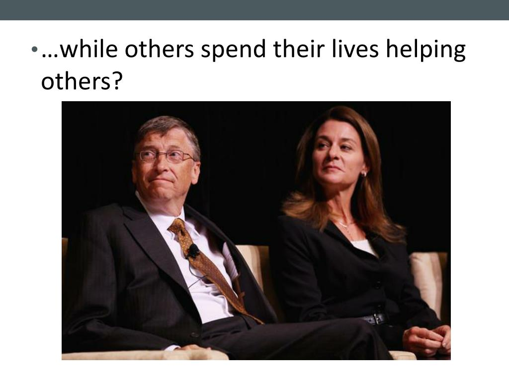…while others spend their lives helping others?