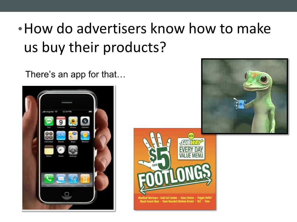 How do advertisers know how to make us buy their products?