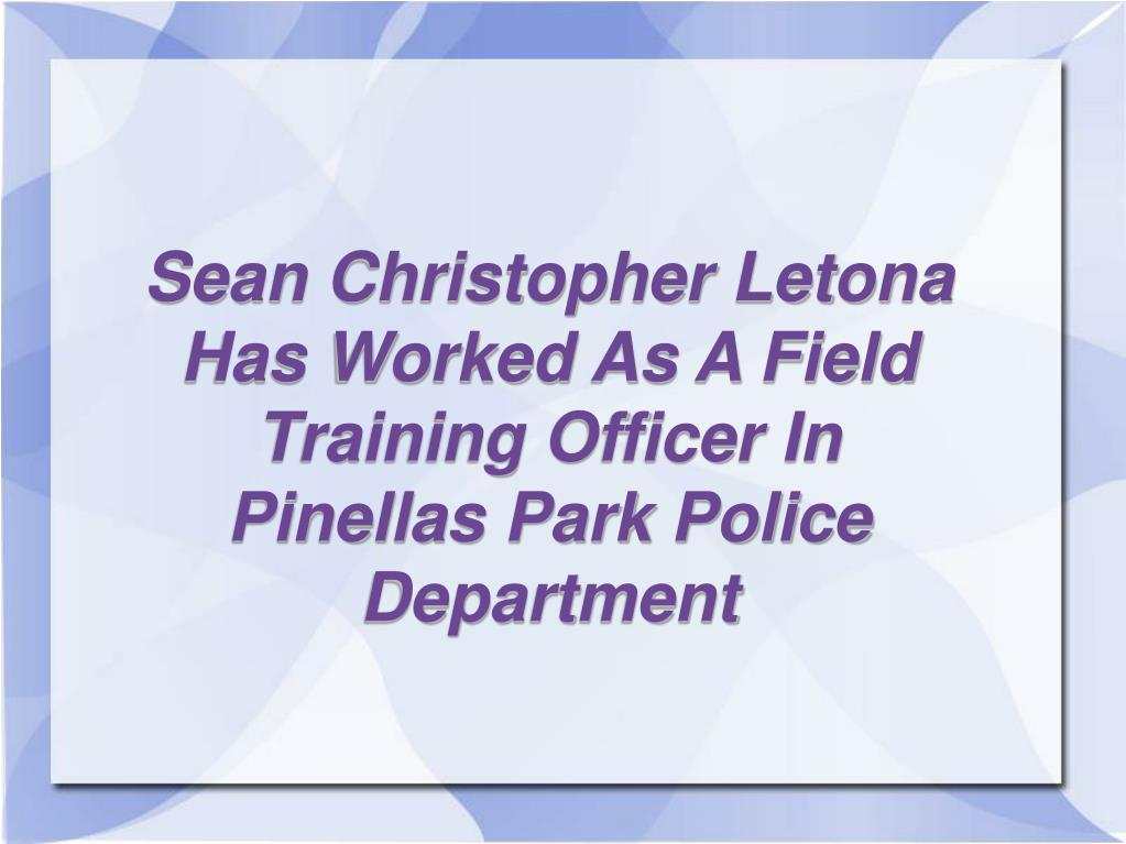 Sean Christopher Letona Has Worked As A Field Training Officer In Pinellas Park Police Department