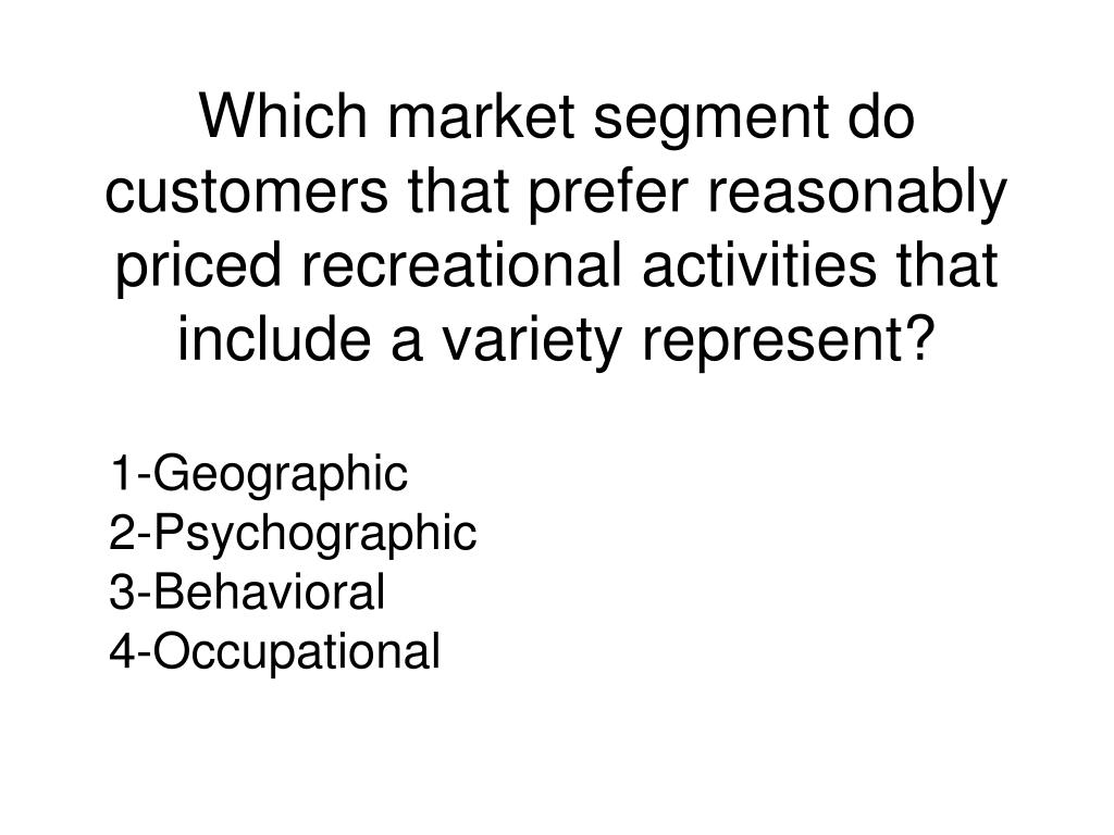 Which market segment do customers that prefer reasonably priced recreational activities that include a variety represent?