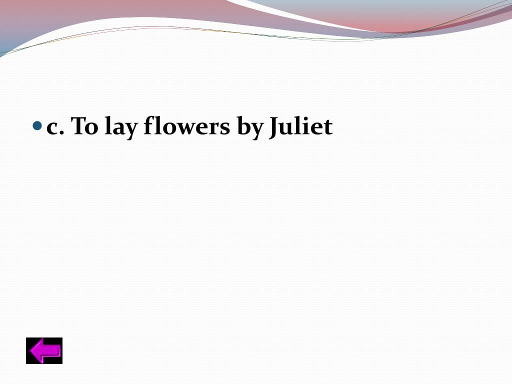 c. To lay flowers by Juliet