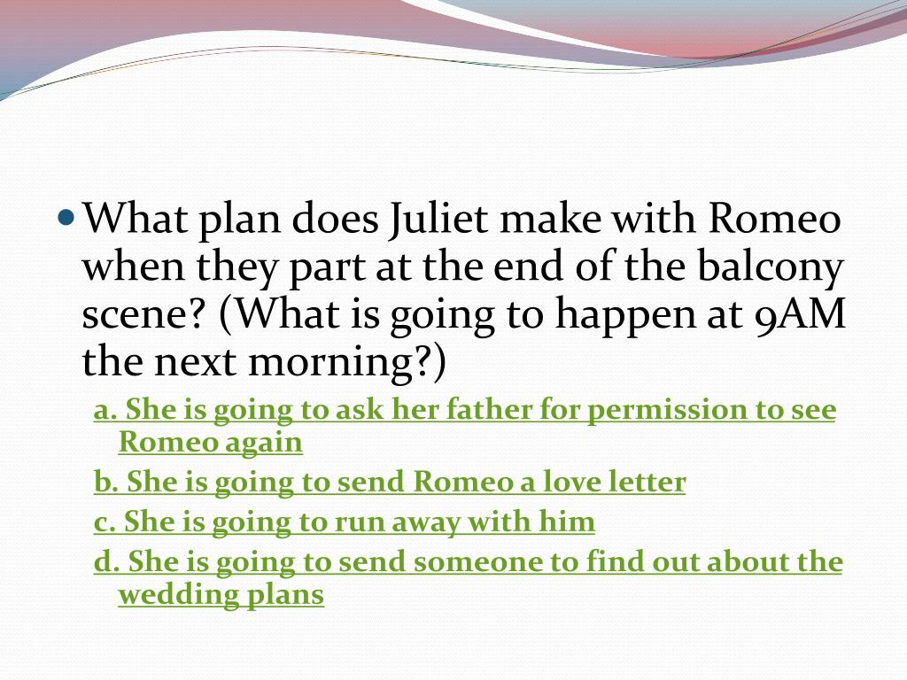 What plan does Juliet make with Romeo when they part at the end of the balcony scene? (What is going to happen at 9AM the next morning?)