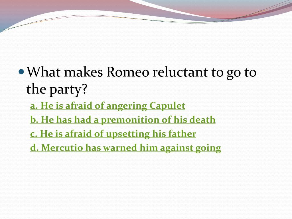 What makes Romeo reluctant to go to the party?