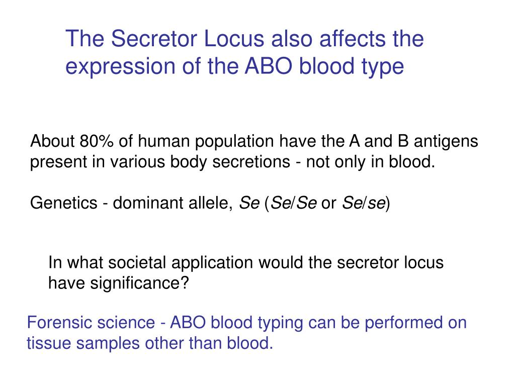The Secretor Locus also affects the expression of the ABO blood type